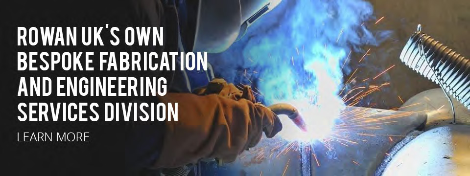 Rowan UK's Own Bespoke Fabrication And Engineering Services Division